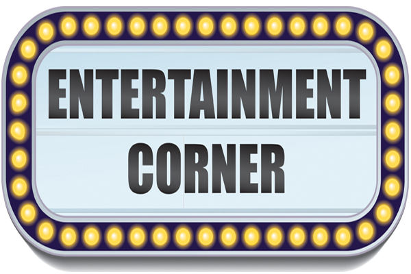 ENTERTAINMENT CORNER by Laura Kolnoski