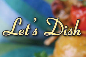 LET'S DISH by MaryAnn Miano