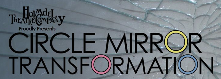 "HOLMDEL THEATRE COMPANY TO PRESENT ""CIRCLE MIRROR TRANSFORMATION"" By Joanne Colella"